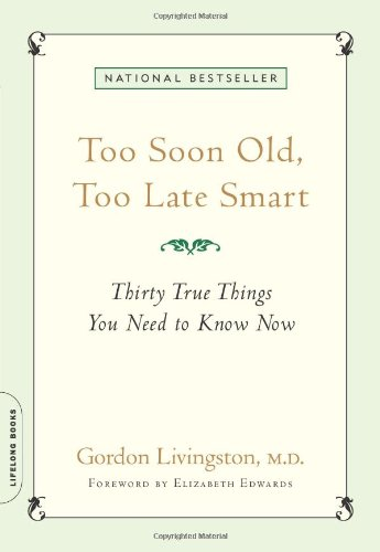 Book cover for Too Soon Old, Too Late Smart: Thirty True Things You Need to Know Now